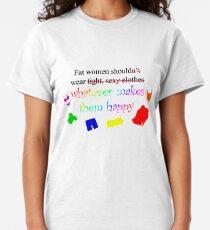 Fat Women Should Wear What Makes Them Happy Classic T-Shirt