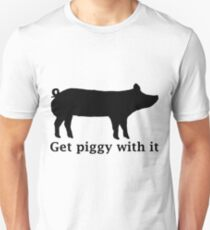 Get piggy with it Unisex T-Shirt