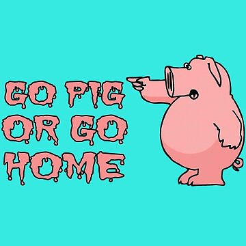 Go Pig or Go Home by Illustratorial