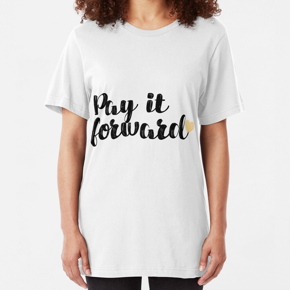 Pay It Forward Quote Slim Fit T-Shirt