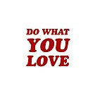 do what you love   by IdeasForArtists