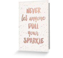 Never Let Anyone Dull Your Sparkle Greeting Card