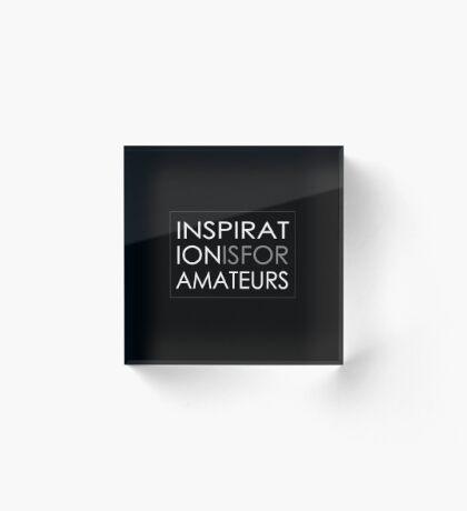 Inspiration Is For Amateurs Motivation Slogan (Dark Theme) Acrylic Block