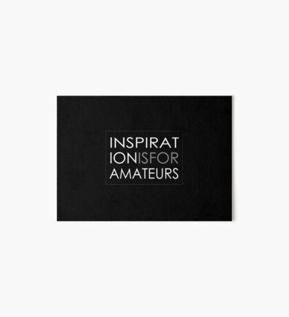 Inspiration Is For Amateurs Motivation Slogan (Dark Theme) Art Board Print