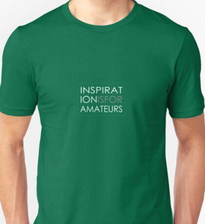 Inspiration Is For Amateurs Motivation Slogan (Dark Theme) T-Shirt