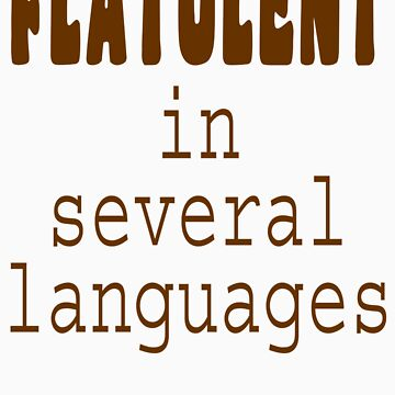 Flatulent In Several Languages by zzzeeepsdesigns