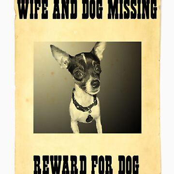 Wife and Dog Missing: Reward For Dog by zzzeeepsdesigns