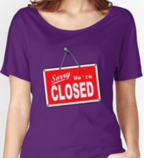 Sorry, We're Closed Women's Relaxed Fit T-Shirt