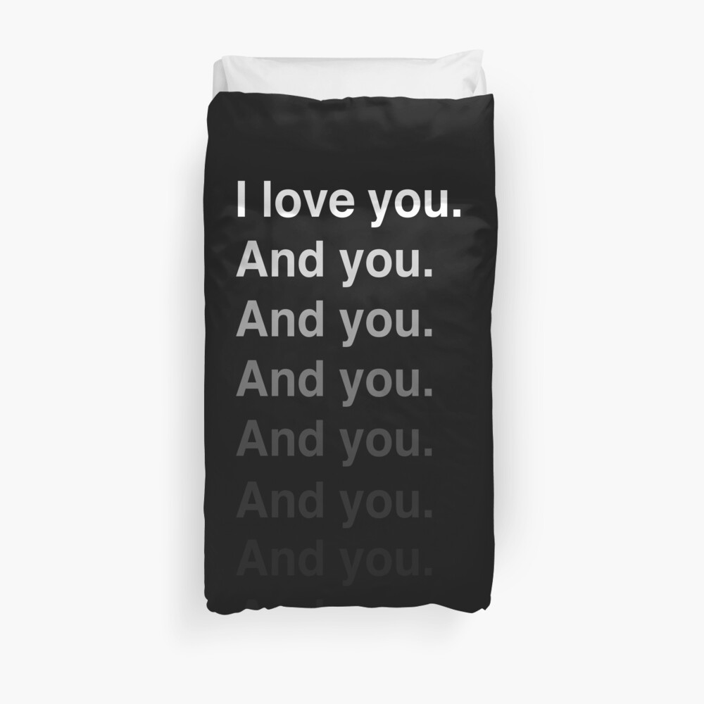 I love you. And you. And you. And you... Duvet Cover