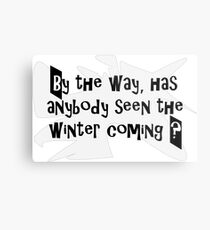 Winter is coming Metal Print