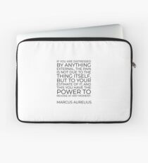 If you are distressed by anything external, the pain is not due to the thing itself, but to your estimate of it; and this you have the power to revoke at any moment - Marcus Aurelius Laptop Sleeve