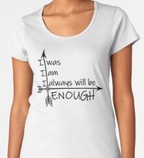 I was, I am, I always will be ENOUGH Premium Scoop T-Shirt