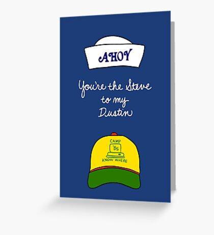 You're the Steve to my Dustin Greeting Card