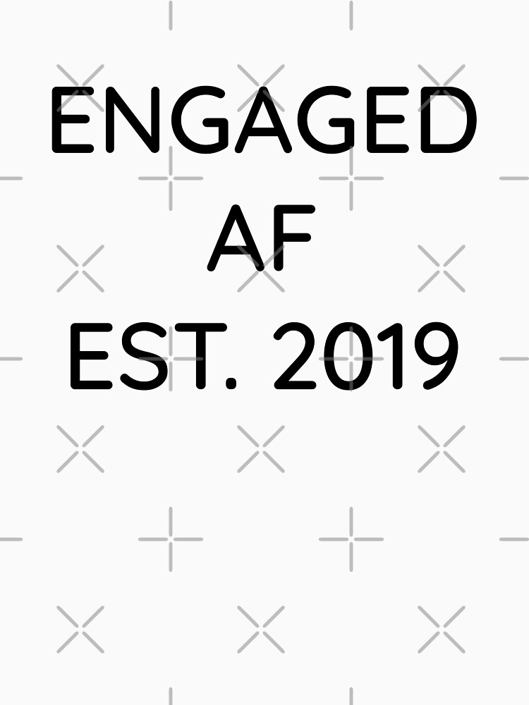 Engaged AF Est 2019 - Cute Wedding Gifts for Brides Grooms  von greatshirts