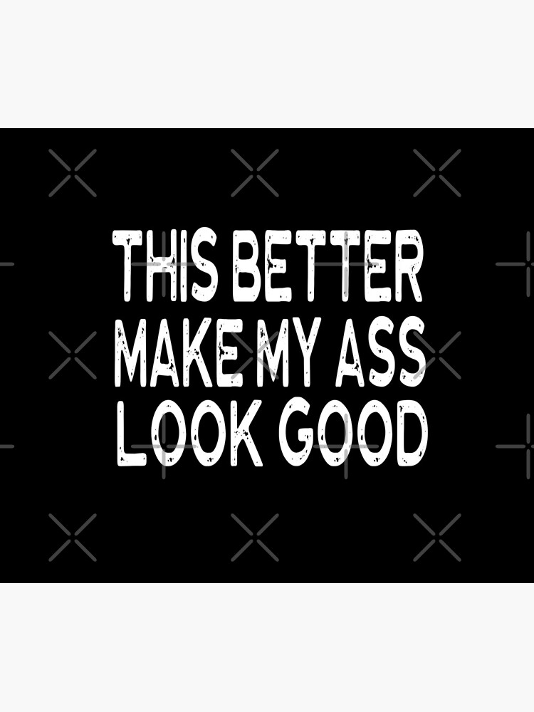 Better Make My Ass Look Good - Funny Workout Gym Spin Barre Yoga Class T Shirt  von greatshirts