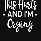 This Hurts and I'm Crying - Funny Workout Gym Spin Barre Yoga Class T Shirt  von greatshirts