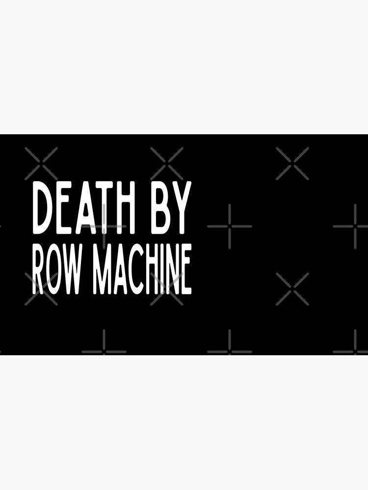 Death By Row Machine - Funny Workout Gym Spin Barre Yoga Class T Shirt  von greatshirts