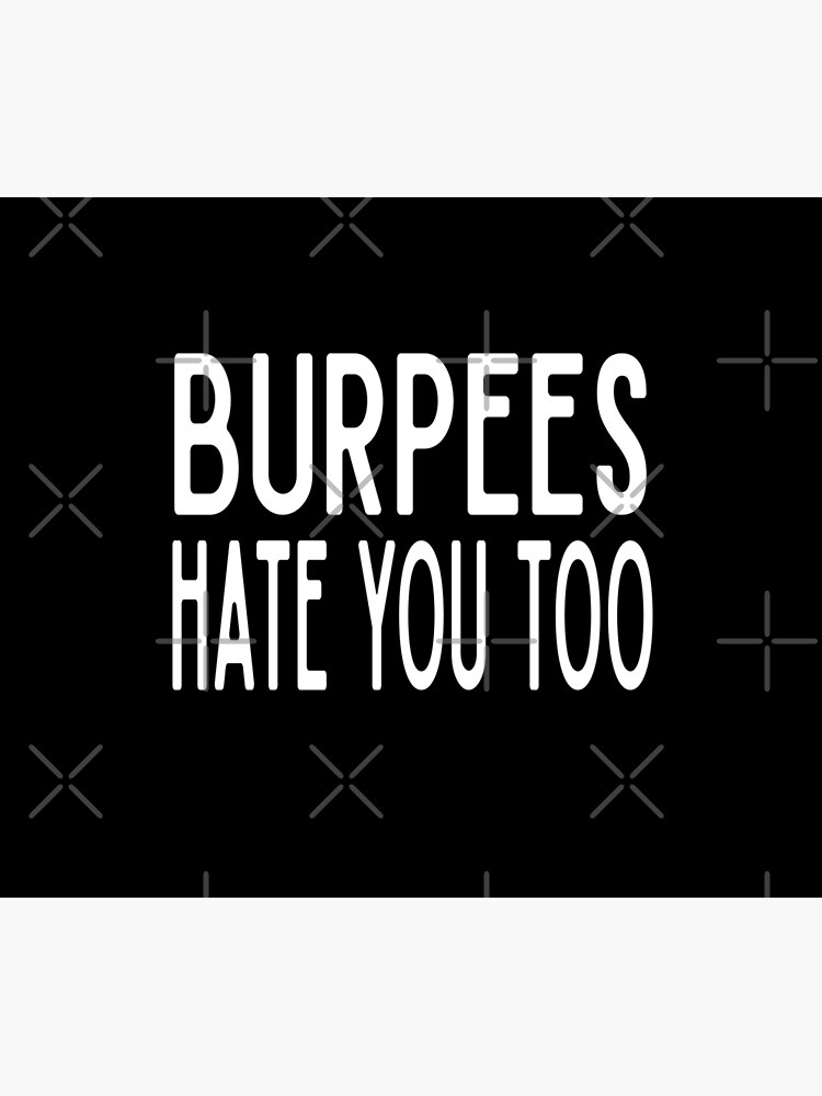 Burpees Hate You Too - Funny Workout Gym Spin Barre Yoga Class T Shirt  von greatshirts