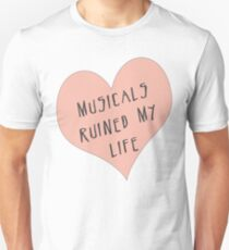 Musicals Ruined My Life Unisex T-Shirt
