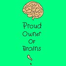 'Proud Owner of Brains' by Hannah Stringer (Stringer Things) by stringerthings