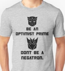 Be an Optimist Prime, don't be a Negatron! T-Shirt