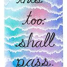 This too, shall pass. by Nikita Iszard