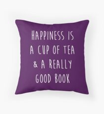 Happiness is a cup of tea & a really good book Throw Pillow