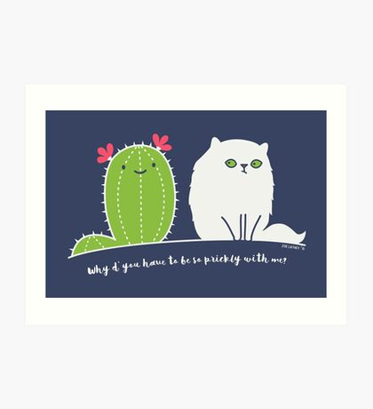 Why d' you have to be so prickly with me? Art Print