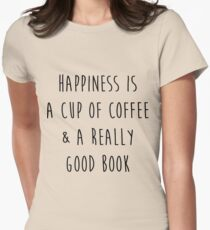 Happiness is a cup of coffee & a really good book T-Shirt