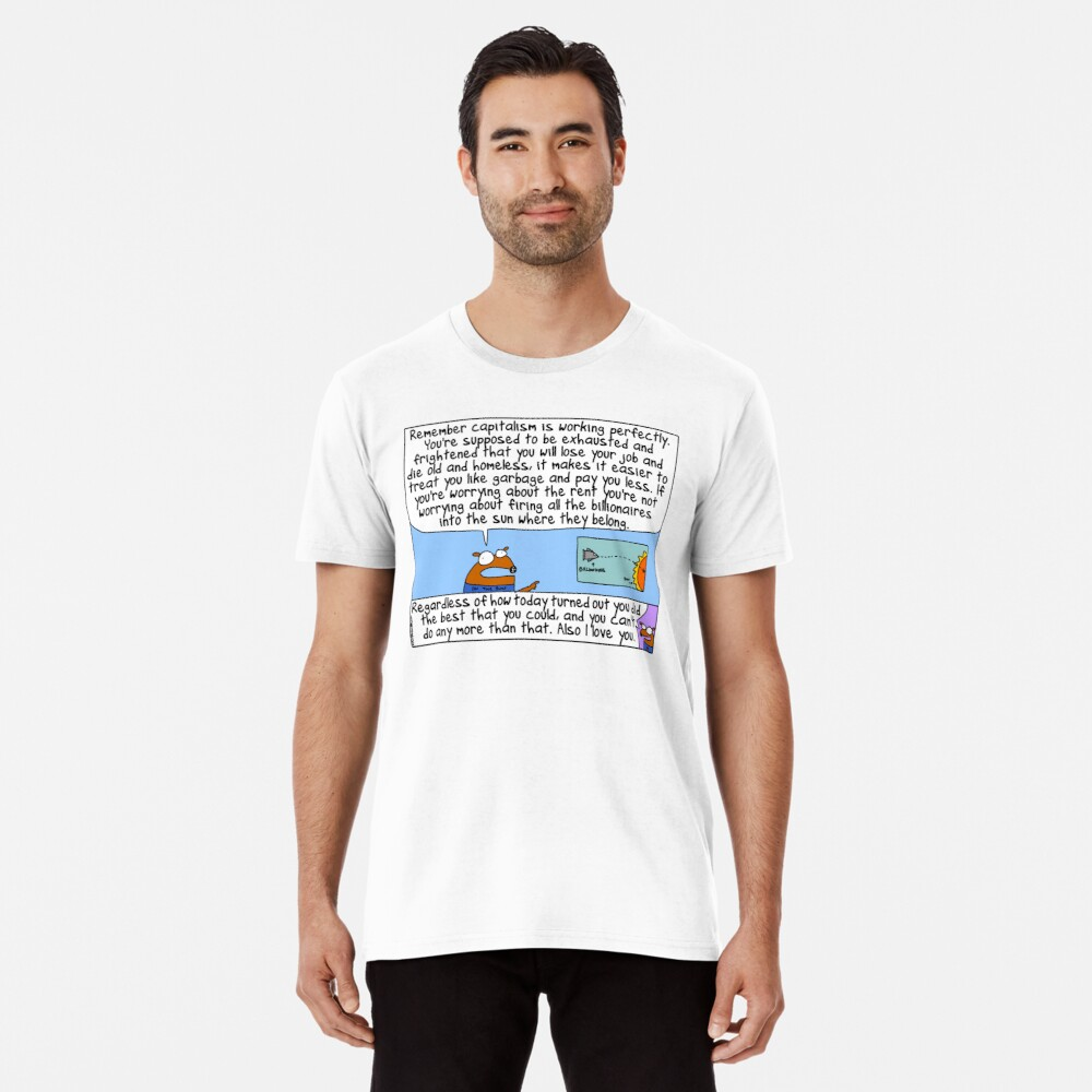 Capitalism is working perfectly Premium T-Shirt