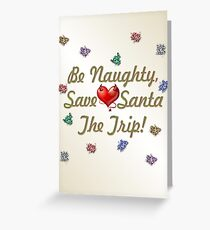 Be Naughty Save Santa The Trip Greeting Card