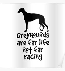 Greyhounds are for life not for racing Poster