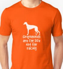 Greyhounds are for life not for racing T-Shirt