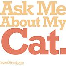 Ask Me About My Cat. by VeganStreet