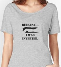 Because i was inverted geek funny nerd Women's Relaxed Fit T-Shirt