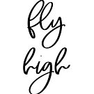 Fly High | Motivational Inspirational Typography by Menega  Sabidussi