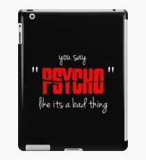 "You say ""psycho"" like its a bad thing iPad Case/Skin"