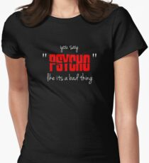 "You say ""psycho"" like its a bad thing Womens Fitted T-Shirt"