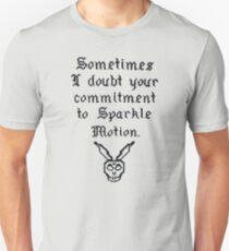Sometimes I doubt your commitment to Sparkle Motion Unisex T-Shirt