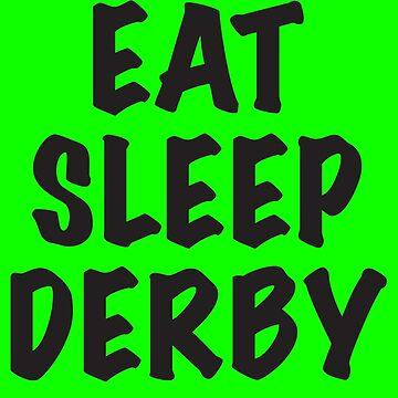 Eat Sleep Derby by NineOh