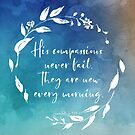 His Compassions Never Fail | New Every Morning | Bible Verse von PraiseQuotes