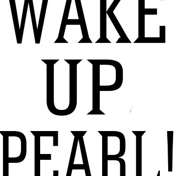 Wake Up Pearl! by izzybaxter23