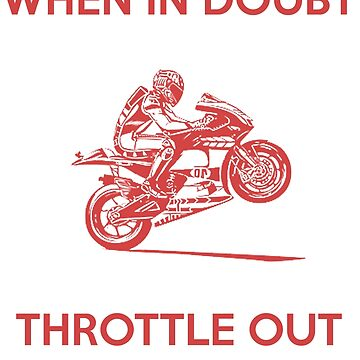 When In Doubt Throttle Out by bikelifema