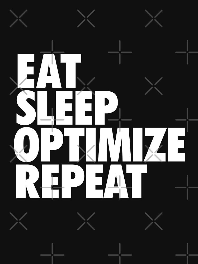 EAT SLEEP OPTIMIZE REPEAT by boxsmash