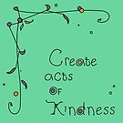 'Create / A Record of: Acts of Kindness' by Hannah Stringer (Stringer Things) by stringerthings