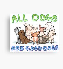 all dogs are good dogs Canvas Print