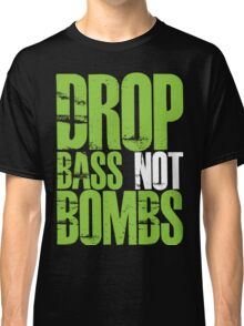 Drop Bass Not Bombs (Neon Green) Classic T-Shirt