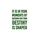 Inspiration quote - It is in your moments of decision that your destiny is shaped by IdeasForArtists