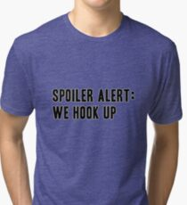 Spoiler Alert: We Hook Up (black lettering) Tri-blend T-Shirt
