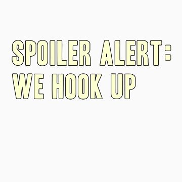 Spoiler Alert: We Hook Up (light lettering) by diculousdesigns